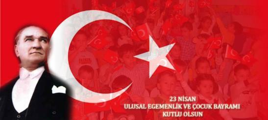 Ulusal Egemenlik ve Çocuk Bayramınız Kutlu Olsun ...